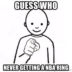 GUESS WHO YOU - Guess Who Never getting a NBA ring