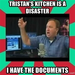 Alex Jones  - TRistan's kitchen is a DISASTER i have the documents