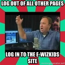 Alex Jones  - log out of all other pages log in to the e-wizkids site