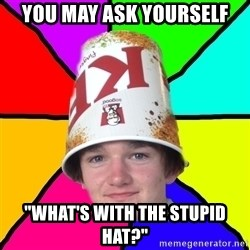 "Bad Braydon - YOU MAY ASK YOURSELF ""WHAT'S WITH THE STUPID HAT?"""