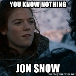Ygritte knows more than you - You know Nothing Jon snow