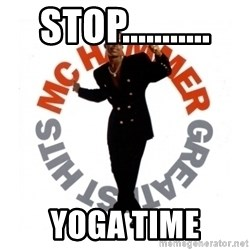MC Hammer - stop........... yoga time