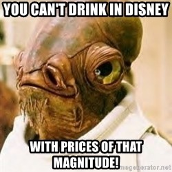 Its A Trap - you can't drink in Disney with prices of that magnitude!