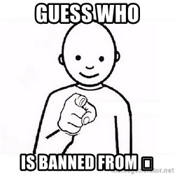 GUESS WHO YOU - Guess who Is banned from 👍