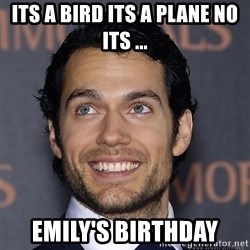 Henry Cavill - Its a bird its a plane no  its ... EMily's birthday