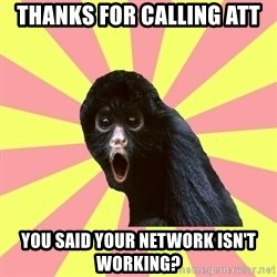 Musical Theatre Monkey - THANKS FOR CALLING ATT YOU SAID YOUR NETWORK ISN'T WORKING?
