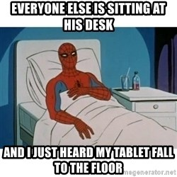 SpiderMan Cancer - EVERYone else IS sitting at his desk and i just heard my tablet fall to the floor
