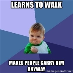 Success Kid - Learns to walk makes people carry him anyway