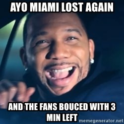Black Guy From Friday - Ayo Miami lost again and the fans bouced with 3 min left