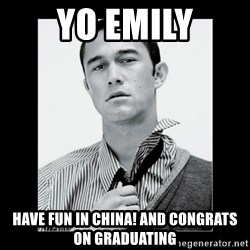 Hey Girl (Joseph Gordon-Levitt) - yo emily have fun in china! and congrats on graduating
