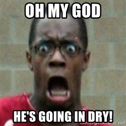 SCARED BLACK MAN - Oh my God He's going in dry!