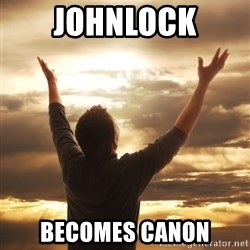 Praise - Johnlock Becomes canon
