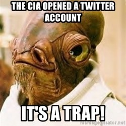 Its A Trap - the CIA opened a Twitter account it's a trap!