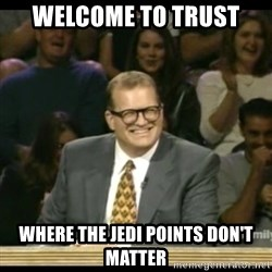 Whose Line - welcome to trust where the jedi points don't matter