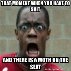 SCARED BLACK MAN - that moment when you have to shit and there is a moth on the seat