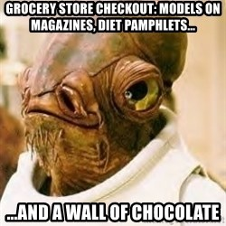 Its A Trap - Grocery store Checkout: models on magazines, diet pamphlets... ...and a wall of chocolate