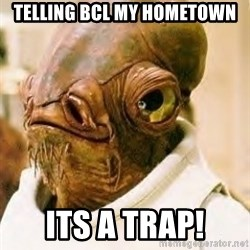 Its A Trap - Telling BCL my hometown ITS A TRAP!