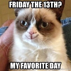 Happy Grumpy Cat 2 - friday the 13th? My favorite day