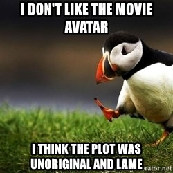 Unpopular Opinion Puffin dupe - I don't like the movie Avatar i think the plot was unoriginal and lame