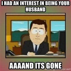 aaaand its gone - i had an interest in being your husband aaaand its gone