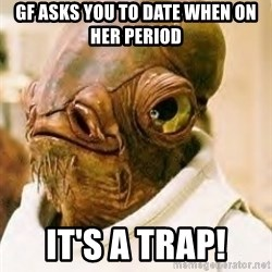 Its A Trap - GF ASKS YOU TO DATE WHEN ON HER PERIOD IT'S A TRAP!