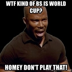 surprise motherfucker - wtf kind of bs is world cup? homey don't play that!