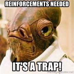 Its A Trap - reinforcements needed it's a trap!
