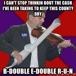 FiddlingRapert - I can't stop thinkin bout the cash I've been taking to keep this county dry B-Double E-Double R-U-N