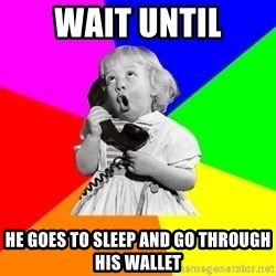 ill informed 1950s advice child - wait until he goes to sleep and go through his wallet