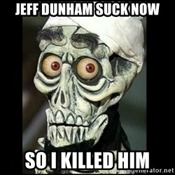 Achmed the dead terrorist - Jeff dunham suck now so I killed him