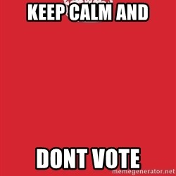 Keep Calm 1 - Keep calm and dont vote