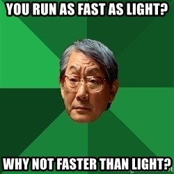 High Expectations Asian Father - you run as fast as light? why not faster than light?
