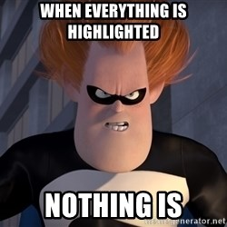 Syndrome Incredibles  - When everything is highlighted nothing is