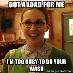 Sexually Oblivious Female - got a load for me i'm too busy to do your wash
