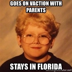 60 year old - Goes on vaction with parents Stays in florida