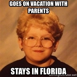 60 year old - Goes on vacation with parents Stays in florida