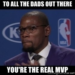 Kevin Durant MVP - to all the dads out there you're the real mvp