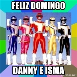 power rangers - feliz domingo danny e isma