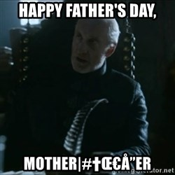 """Tywin Lannister - happy father's day, mother