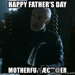 """Tywin Lannister - happy father's day motherfu∂∫怔""""@er"""