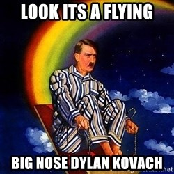 Bed Time Hitler - Look its a flying Big nose dylan kovach