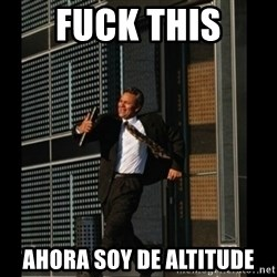 HAHA TIME FOR GUY - FUCK THIS AHORA SOY DE ALTITUDE
