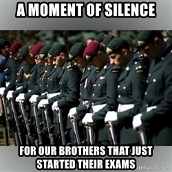 Moment Of Silence - a moment of silence for our brothers that just started their exams