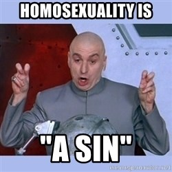 """Dr Evil meme - homosexuality is """"a sin"""""""