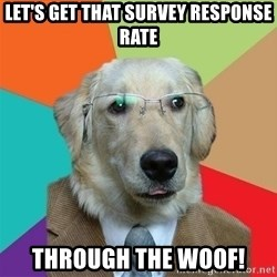Business Dog - Let's get that survey response rate through the woof!