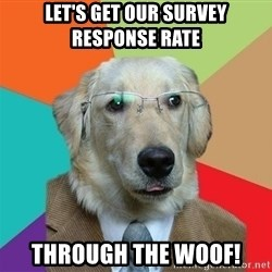 Business Dog - Let's get our survey response rate Through the woof!