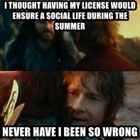 Never Have I Been So Wrong - I THOUGHT HAVING MY LICENSE WOULD ENSURE A SOCIAL LIFE DURING THE SUMMER NEVER HAVE I BEEN SO WRONG