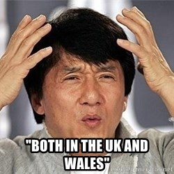 "Confused Jackie Chan -  ""both in the UK and Wales"""