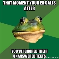 Foul Bachelor Frog - That moment your ex calls after you've ignored their unanswered texts