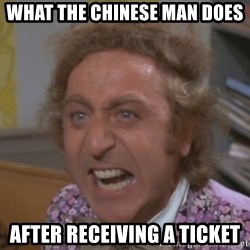 WillyWonkaFizzy - What the chinese man does after receiving a ticket